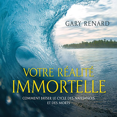 Votre réalité immortelle : Comment briser le cycle des naissances et des morts audiobook cover art