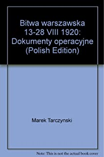 Bitwa warszawska 13-28 VIII 1920: Dokumenty operacyjne (Polish Edition)