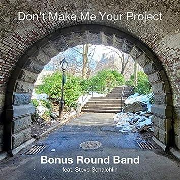 Don't Make Me Your Project (feat. Steve Schalchlin)