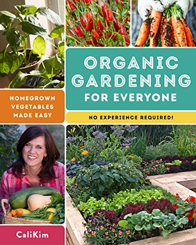 Organic Gardening for Everyone: Homegrown Vegetables Made Easy - No Experience Required!
