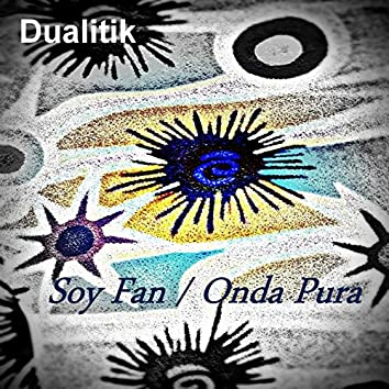 Soy Fan / Onda Pura