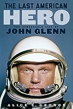 The Last American Hero: The Remarkable Life of John Glenn