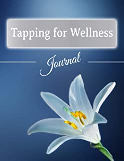 Tapping for Wellness Journal: Track Progress of Your EFT Therapy Exercises & Write Your Tapping Scripts for Enhancing the Physical and Emotional Well-being That You Desire