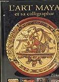 L'art maya et sa calligraphie