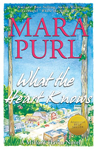 What the Heart Knows: The Milford-Haven Novels - Book One by [Mara Purl]