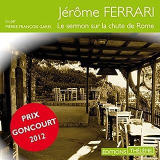 Le sermon sur la chute de Rome                   De :                                                                                                                                 Jérôme Ferrari                               Lu par :                                                                                                                                 Pierre-François Garel                      Durée : 5 h et 5 min     6 notations     Global 4,2