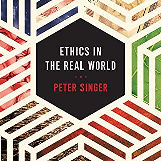 Ethics in the Real World     82 Brief Essays on Things That Matter              By:                                                                                                                                 Peter Singer                               Narrated by:                                                                                                                                 Matthew Lloyd Davies                      Length: 8 hrs and 19 mins     222 ratings     Overall 4.6