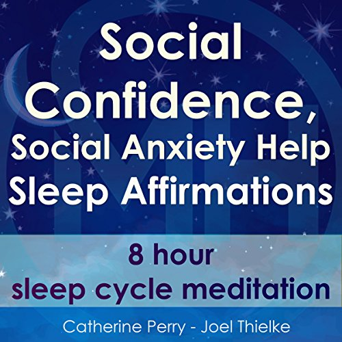 Social Confidence, Social Anxiety Help: Sleep Affirmations - 8 Hour Sleep Cycle Meditation cover art