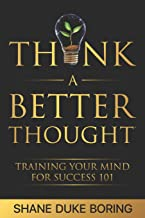 Think A Better Thought™: Training Your Mind For Success 101
