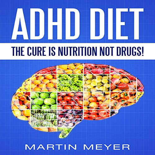 ADHD Diet: The Cure Is Nutrition Not Drugs audiobook cover art