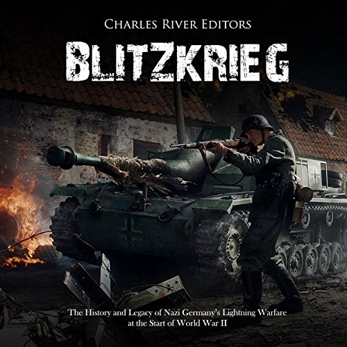 Blitzkrieg: The History and Legacy of Nazi Germany's Lightning Warfare at the Start of World War II audiobook cover art