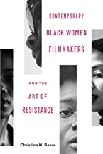 Contemporary Black Women Filmmakers and the Art of Resistance (Black Performance and Cultural Criticism)
