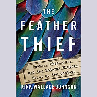 The Feather Thief     Beauty, Obsession, and the Natural History Heist of the Century              By:                                                                                                                                 Kirk Wallace Johnson                               Narrated by:                                                                                                                                 MacLeod Andrews                      Length: 8 hrs and 4 mins     807 ratings     Overall 4.5