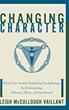 Changing Character: Short-term Anxiety-regulating Psychotherapy For Restructuring Defenses, Affects, And Attachment