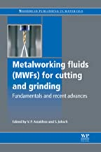 Metalworking Fluids (MWFs) for Cutting and Grinding: Fundamentals and Recent Advances (Woodhead Publishing Series in Metals and Surface Engineering)