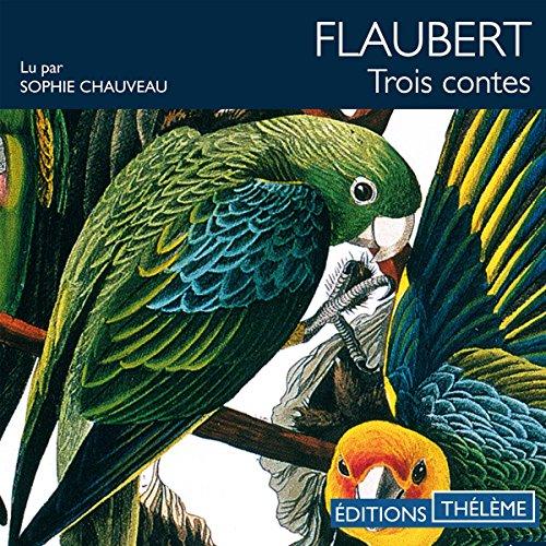 Trois contes                   De :                                                                                                                                 Gustave Flaubert                               Lu par :                                                                                                                                 Sophie Chauveau                      Durée : 3 h et 14 min     1 notation     Global 4,0