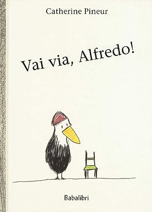 Vai via, Alfredo! Ediz. a colori