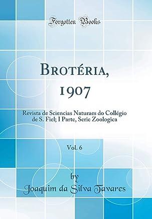 Brotéria, 1907, Vol. 6: Revista de Sciencias Naturaes do Collégio de S. Fiel; I Parte, Serie Zoologica (Classic Reprint)