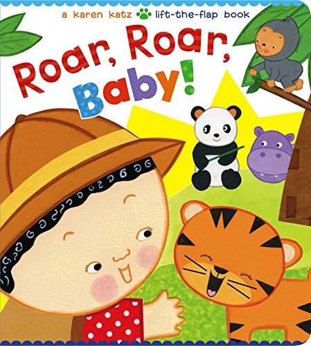 Roar, Roar, Baby!: A Karen Katz Lift-the-Flap Book (Karen Katz Lift-the-Flap...