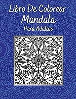 Libro De Colorear Mandala Para Adultos: Ilustraciones Sorprendentes Actividad Perfecta Relajación Y Alivio Del Estrés