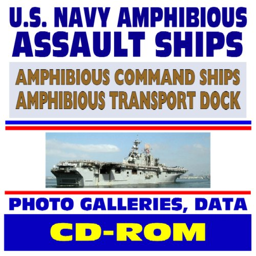 U.S. Navy Amphibious Assault Ships, Amphibious Command Ships, Transport Docks, and Coastal Mine Hunters - Comprehensive Coverage and Photo Galleries (CD-ROM)