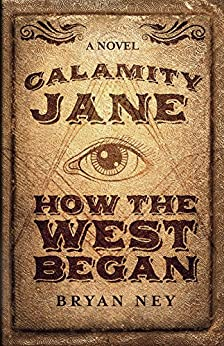 Calamity Jane: How The West Began by [Bryan Ney]