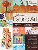 Fabulous Fabric Art with Lutradur(r): For Quilting, Papercrafts, Mixed Media Art  27 Techniques & 14 Projects...
