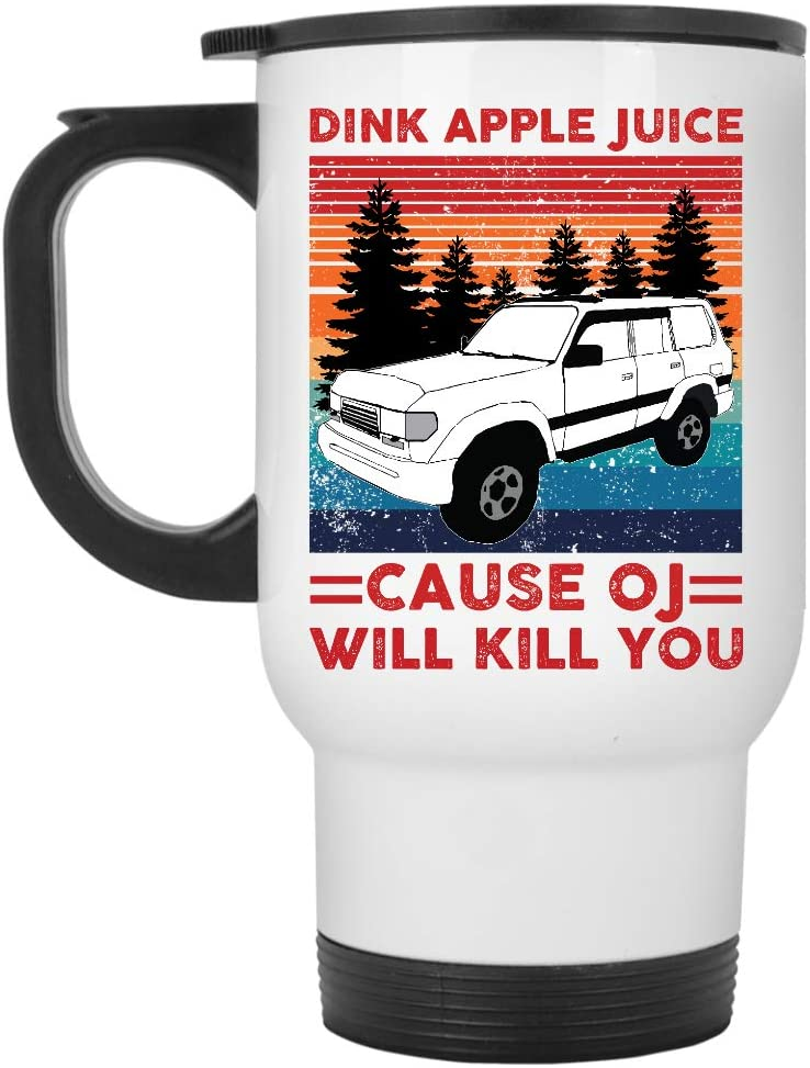 Drink Apple Juice Because Oj Will Kill You White Travel Mug 14oz