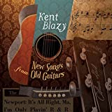 New Songs From Old Guitars by Kent Blazy
