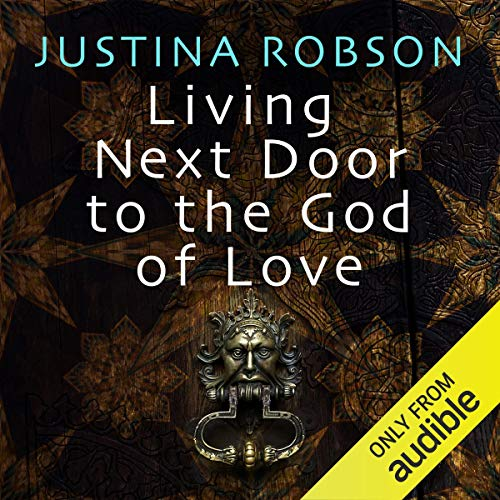 Living Next Door to the God of Love                   By:                                                                                                                                 Justina Robson                               Narrated by:                                                                                                                                 Simon Brooks                      Length: 16 hrs and 2 mins     4 ratings     Overall 3.5