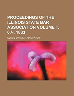 Proceedings of the Illinois State Bar Association Volume . 6, . 1883
