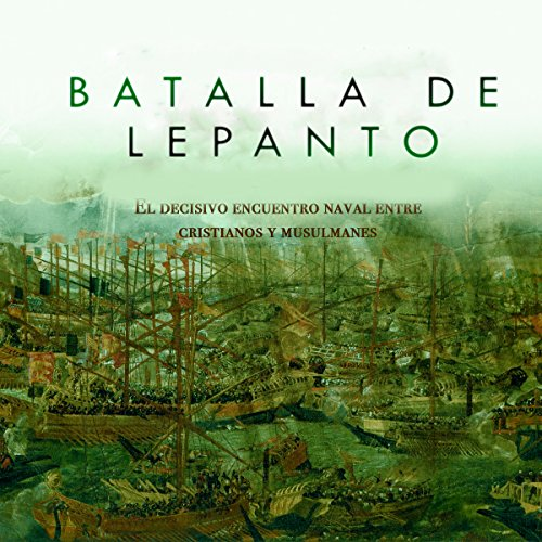 Batalla de Lepanto: El decisivo encuentro naval entre cristianos y musulmanes [Battle of Lepanto: The Crucial Naval Encounter Between Christians and Muslims] cover art