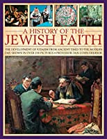 A History of the Jewish Faith: The Development of Judaism from Ancient Times to the Modern Day, Shown in Over 190 Pictures 1780194226 Book Cover