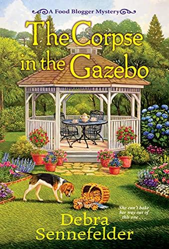 The Corpse in the Gazebo (A Food Blogger Mystery Book 5) by [Debra Sennefelder]