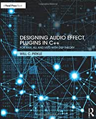 Designing Audio Effect Plugins in C++: For AAX, AU, and VST3 with DSP Theory, 2nd Edition from Focal Press