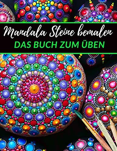 Mandala Steine bemalen das Buch zum üben: | Ein Steine bemalen Buch mit verschiedenen Vorlagen zum Ausmalen und üben | Dot Mandala | Dot Painting | Steine kreativ bemalen das Übungsheft