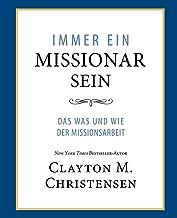 Immer Ein Missionar Sein (Power of Everyday Missionaries - German): Das Was und Wie der Missionsarbeit (German Edition)