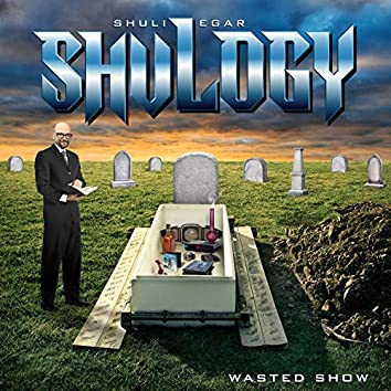 Shulogy (Wasted Show)