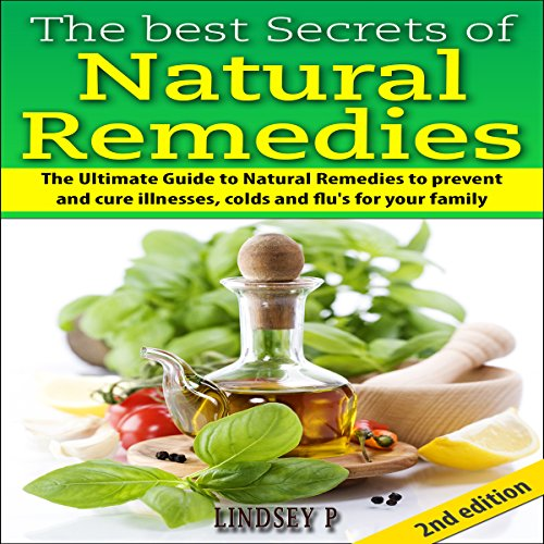 The Best Secrets of Natural Remedies 2nd Edition: The Ultimate Guide to Natural Remedies to Prevent and Cure Illnesses, Cold and Flu for Your Family cover art