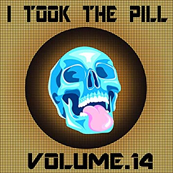 I Took The Pill, Vol. 14