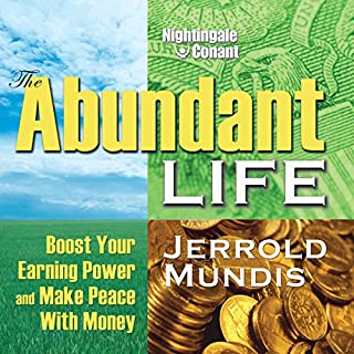 The Abundant Life     Boost Your Earning Power and Make Peace with Money              By:                                                                                                                                 Jerrold Mundis                               Narrated by:                                                                                                                                 Jerrold Mundis                      Length: 6 hrs and 55 mins     8 ratings     Overall 3.3