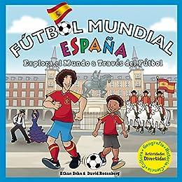 Fútbol Mundial Espana: Explora el mundo a traves del futbol (Soccer World) eBook: Zohn, Ethan, Rosenberg, David, Thompson, Chad: Amazon.es: Tienda Kindle