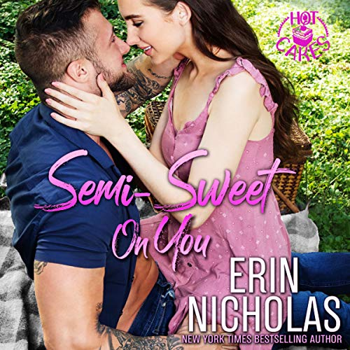 Semi-Sweet on You: A Second Chance Small Town Rom Com (Hot Cakes, Book 4)