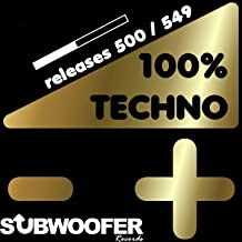 100% Techno Subwoofer Records, Vol. 11 (Releases 500 / 549) [Explicit]