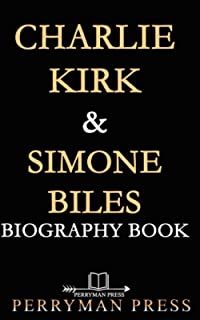 Charlie Kirk & Simone Biles Biography Book (2-IN-1): The Inspiring Life Stories, Interesting Facts Of The American Conserv...