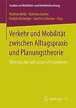Verkehr und Mobilität zwischen Alltagspraxis und Planungstheorie: Ökologische und soziale Perspektiven (Studien zur Mobilitäts- und Verkehrsforschung) (German Edition)