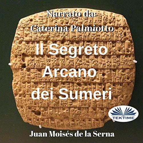 Il Segreto Arcano dei Sumeri [The Arcane Secret of the Sumerians] Titelbild