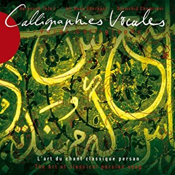 Calligraphies vocales - Vocal Calligraphy (The Art of Classical Persian Song)