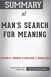 Summary of Man's Search for Meaning by Viktor E. Frankl and William J. Winslade: Conversation Starters