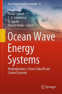 Ocean Wave Energy Systems: Hydrodynamics, Power Takeoff and Control Systems (Ocean Engineering & Oceanography Book 14)